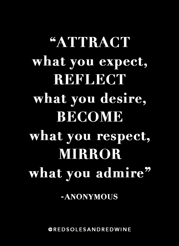 attract what you expect quote, inspirational quote, motivational quote, mirror what you admire quote, reflect what you desire quote