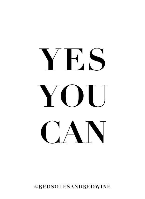 yes you can quote, how to turn a can't into a can, how to take action and achieve your goals, how to accomplish something that someone said you couldn't, how to prove them wrong, entrepreneur advice, life advice, hustle and business advice, girl boss, Jennifer Worman, Red Soles and Red Wine,