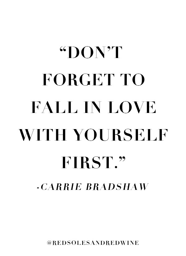 fall in love with yourself first quote, sex and the city quotes, quotes for women, carrie Bradshaw quotes, love yourself quotes, personal growth quotes, self love quotes, Jennifer woman, red soles and red wine, 20 pieces of advice for my 20 year old self, 20 things I wish I knew before I was 20, 20 lessons to know in your 20s, life lessons, girl talk, real talk, personal story, personal growth, reflect, self reflection, chicago blogger, Red Soles and Red Wine,