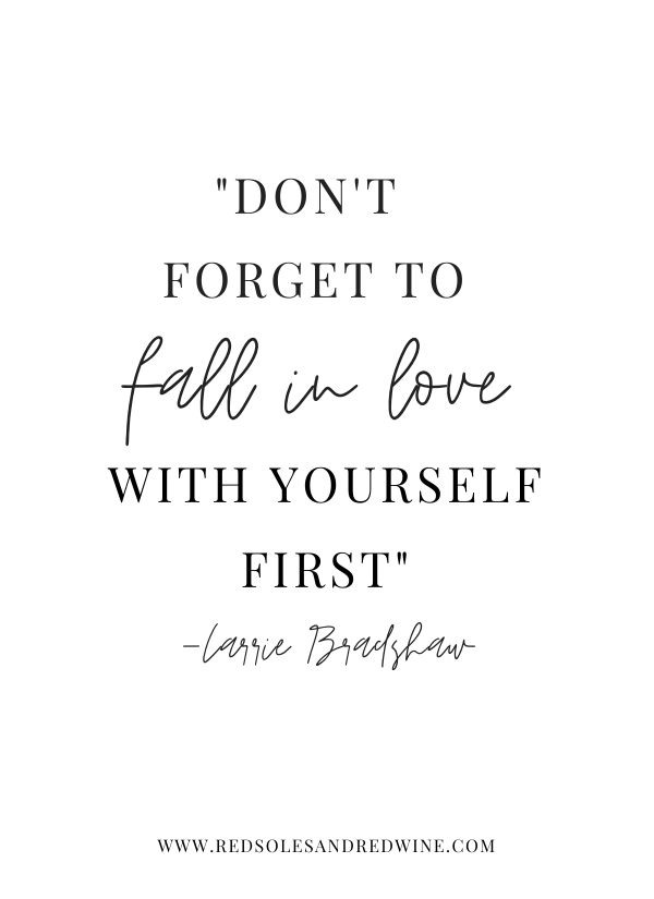 don't forget to fall in love with yourself first carrie bradshaw quote, carrie Bradshaw quotes, sex and the city quotes, New Years resolution quotes, New Years inspiration, new year inspiration quotes, motivational quotes for new year, quotes to live life by, life advice quotes, quotes for women, inspiring words for 2020