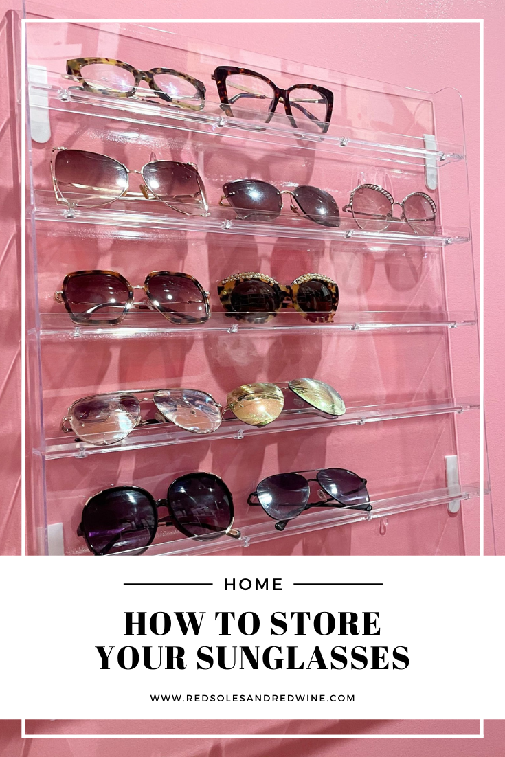How to Store Your Sunglasses, How to Store Your Sunglasses, sunglasses storage, clear sunglasses storage, clear sunglasses organization, how to organize sunglasses, sunglasses organization, accessories organization, closet organization ideas, accessories storage ideas, affordable accessories storage, pink closet, closet goals, girly closet, Jennifer Worman, Red Soles and Red Wine