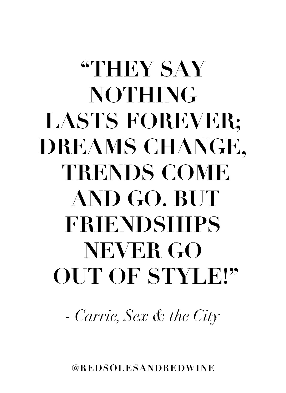 carrie bradshaw quote, carrie Bradshaw quotes, sex and the city quotes, friendships never go out of style quote, best friend quotes, women quotes, galentines day quotes, single girl quotes, Red Soles and Red Wine, Jennifer Worman
