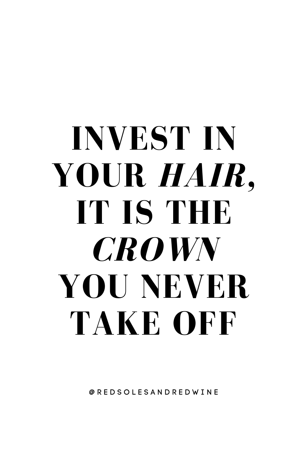 invest in your hair, it is the crown you never take off quote, hair quote, beauty quote, crown quote, quotes about hair, quotes about self care, quotes about beauty,hair routine, hair care tips, beauty routine, beauty blogger, self care, beauty routine, hair routine, hair and heritage, Red Soles and Red Wine, Jennifer Worman