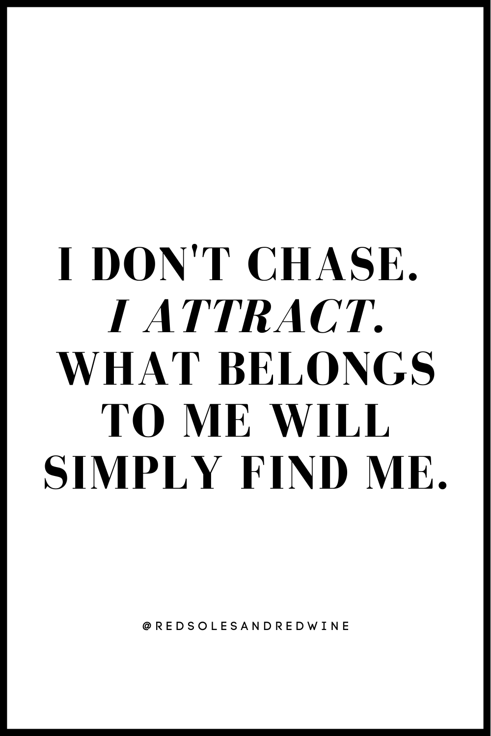 I don't chase I attract quote, manifesting quotes, laws of attraction quote, self love quote, dating quote, single girl quote, dating advice, best dating tips, tips for single women, self love advice, self love tips, relationship tips, relationships advice, dating tips